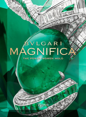 Bulgari Magnifica - Edited by Tina Leung, Text by Amanda Nguyen and Lucia Silvestri and Mia Moretti and Noor Tagouri