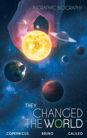 They Changed the World: Copernicus-Bruno-Galileo