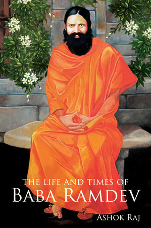 The Life and Times of Baba Ramdev by Ashok Raj | Penguin